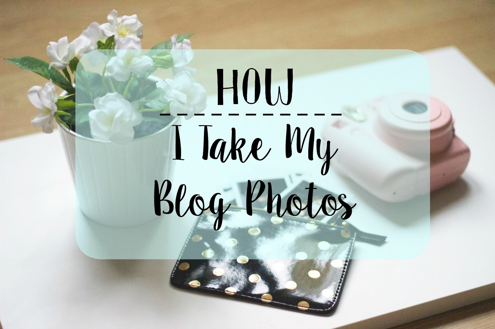How I Take My Blog Photos