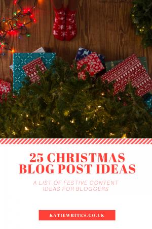 Festive, Blog, Christmas, Blog Post Ideas, List, UK Bloggers, British Bloggers, Tips, Blog Post Inspiration, katiebwrites, KatieWritesUK, ©Katiewrites.co.uk